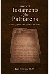 Ancient Testaments of the Patriarchs: Autobiographies from the Dead Sea Scrolls Paperback