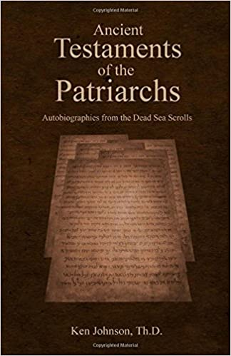 Ancient Testaments Of The Patriarchs Autobiographies From Dead Sea Scrolls Ken Johnson 9781975887742 Amazon Books