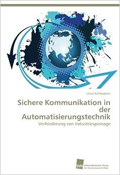 Sichere Kommunikation in der Automatisierungstechnik: Verhinderung von Industriespionage
