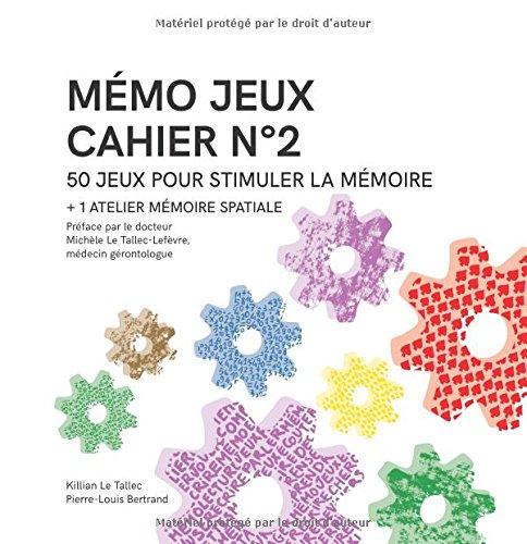 MÉMO JEUX - Cahier N°2: 50 jeux + 1 atelier pour stimuler la mémoire (Les cahiers Mémo Jeux) (Volume 2) (French Edition)