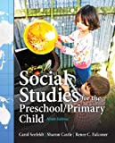 Social Studies for the Preschool/Primary Child, Carol Seefeldt and Sharon D. Castle, 0132867982
