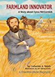 Farmland Innovator: A Story About Cyrus Mccormick (Creative Minds Biographies)