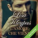 L'amore che viene Audiobook by Lisa Kleypas Narrated by Bianca Meda
