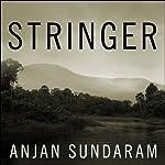 Stringer: A Reporter's Journey in the Congo | Anjan Sundaram