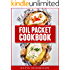 Foil Packet Cookbook: Easy Foil Packet Recipes for Camping, Backyard Grilling, and Ovens (Outdoor - Foil Packet Cooking Book 1)
