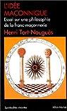 L'Idée maçonnique : Essai sur une philosophie de la franc-maçonnerie par Tort-Nouguès