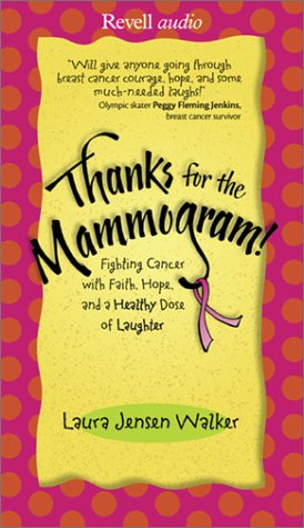 Download Thanks for the Mammogram: Fighting Cancer With Faith, Hope, and a Healthy Dose of Laughter pdf epub