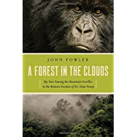 A Forest in the Clouds: My Year Among the Mountain Gorillas in the Remote Enclave of Dr. Dian Fossey