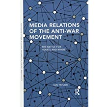 Media Relations of the Anti-War Movement: The Battle for Hearts and Minds