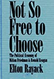 img - for Not So Free to Choose: The Political Economy of Milton Friedman and Ronald Reagan book / textbook / text book