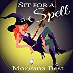 Sit for a Spell: The Kitchen Witch, Book 3 | Morgana Best