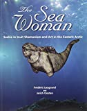 The Sea Woman: Sedna in Inuit Shamanism and Art