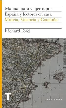 Manual para viajeros por España y lectores en casa IV: Murcia, Valencia y Cataluña (Biblioteca Turner) eBook: Ford, Richard, Pardo, Jesús: Amazon.es: Tienda Kindle