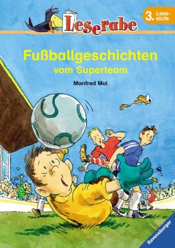 Fußballgeschichten vom Superteam. Leserabe. 3. Lesestufe, ab 3. Klasse (Leserabe - Sonderausgaben)