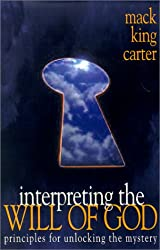 Interpreting the Will of God: Principles for Unlocking the Mystery