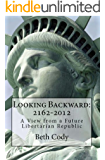 Looking Backward: 2162-2012  A View from a Future Libertarian Republic