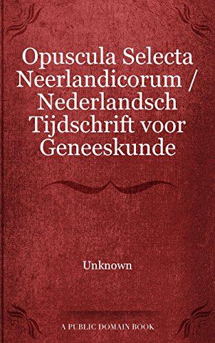 Opuscula Selecta Neerlandicorum / Nederlandsch Tijdschrift voor Geneeskunde (Dutch Edition)