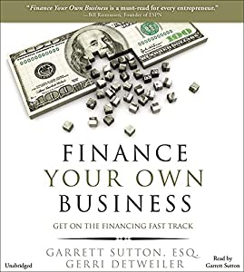 Finance Your Own Business: Get on the Financing Fast Track by Hachette Original