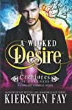 A Wicked Desire (Creatrues of Darkness 3): A Coraline Conwell Novel (Creatures of Darkness) (Volume 3)