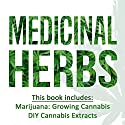Medicinal Herbs: 2 Manuscripts: Marijuana: Growing Cannabis and DIY Cannabis Extracts Audiobook by James Henderson Narrated by Trevor Clinger
