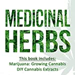 Medicinal Herbs: 2 Manuscripts: Marijuana: Growing Cannabis and DIY Cannabis Extracts | James Henderson