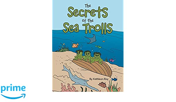 The Secrets of the Sea Trolls: Kathleen Roy: 9781728388939 ...