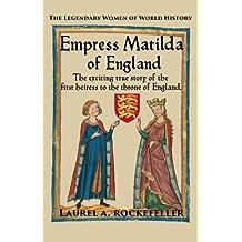 Empress Matilda of England (The Legendary Women of World History) (Volume 7)