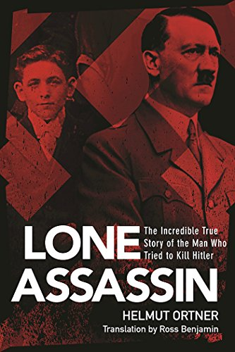 Lone Assassin: The Incredible True Story of the Man Who Tried to Killed Hilter