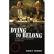 Dying to Belong: Gangster Movies in Hollywood and Hong Kong by Martha P. Nochimson (2007-04-20)