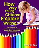 How Very Young Children Explore Writing (Pathways to Early Literacy