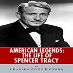 American Legends: The Life of Spencer Tracy   Charles River Editors