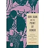 img - for [ Don Juan and the Point of Honor: Seduction, Patriarchal Society, and Literary Tradition (Penn State Romance Studies) By Mandrell, James ( Author ) Paperback 2013 ] book / textbook / text book