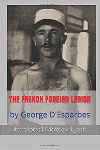 The French Foreign Legion By George Desparbes Translated Matthew