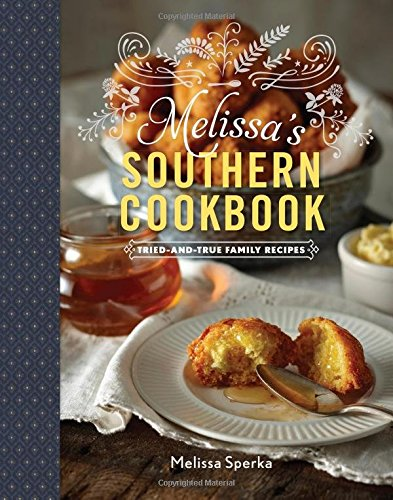 Melissa's Southern Cookbook: Tried-and-True Family Recipes by Melissa Sperka