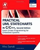 Practical UML Statecharts in C/C++: Event-Driven Programming for Embedded Systems 2nd edition by Miro Samek (2008) Paperback