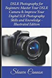 img - for DSLR Photography for Beginners: Master Your DSLR Camera & Improve Your Digital SLR Photography Skills and Knowledge - Illustrated Edition book / textbook / text book