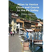 Cities and Courts In the Po Valley Milan to Venice (Weeklong car trips in Italy) (Volume 16)
