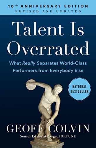 Talent is Overrated: What Really Separates World-Class Performers from Everybody Else [Geoff Colvin] (Tapa Blanda)