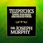 Telepsychics: Tapping Your Hidden Subconscious Powers | Dr. Joseph Murphy