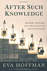 After Such Knowledge: Where Memory of the Holocaust Ends and History Begins: Memory, History and the Legacy of the Holocaust
