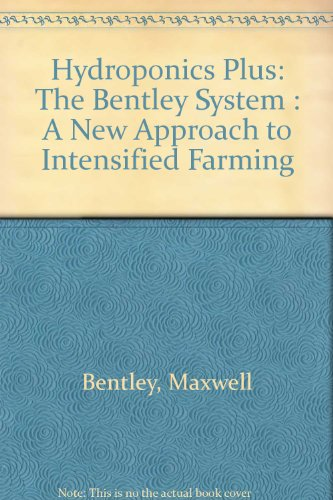Hydroponics Plus: The Bentley System : A New Approach to Intensified Farming