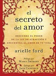 El Secreto del amor: Descubre el poder de la ley de atracción y encuentra al amor de tu vida (Spanish Edition)