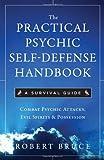 The Practical Psychic Self Defense Handbook: A Survival Guide
