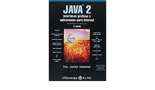 Java 2, Interfaces Graficas y Aplicaciones para Internet 3ra.(Spanish Edition): Fco. Javier CEBALLOS, Alfaomega Grupo Editor (MX), ...