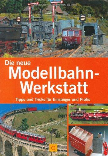 Die neue Modellbahn-Werkstatt: Tipps und Tricks für Einsteiger und Profis (Sconto)