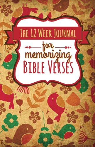 The 12 Week Journal for Memorizing Bible Verses (Whimsical Flowers and Birds Cover): a homeschool workbook for hiding God's Word in your heart