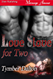 Love Slave for Two (Siren Publishing Menage Amour with Manlove)
