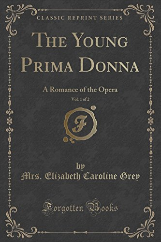 The Young Prima Donna, Vol. 1 of 2: A Romance of the Opera (Classic Reprint)
