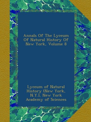 Read Online Annals Of The Lyceum Of Natural History Of New York, Volume 8 pdf