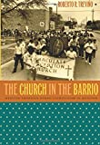 The Church in the Barrio: Mexican American Ethno-Catholicism in Houston